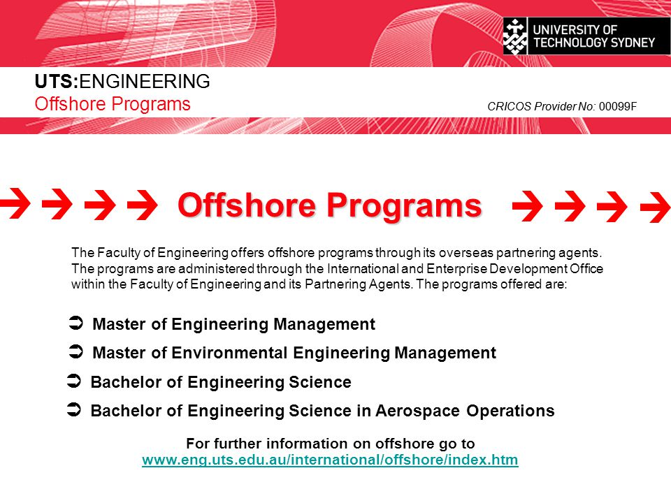 UTS:ENGINEERING CRICOS Provider No: 00099F The Faculty of Engineering offers offshore programs through its overseas partnering agents. The programs ar