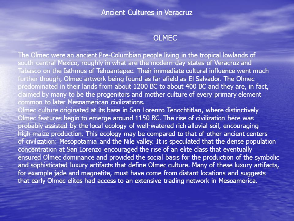 OLMEC The Olmec were an ancient Pre-Columbian people living in the tropical lowlands of south-central Mexico, roughly in what are the modern-day states of Veracruz and Tabasco on the Isthmus of Tehuantepec.
