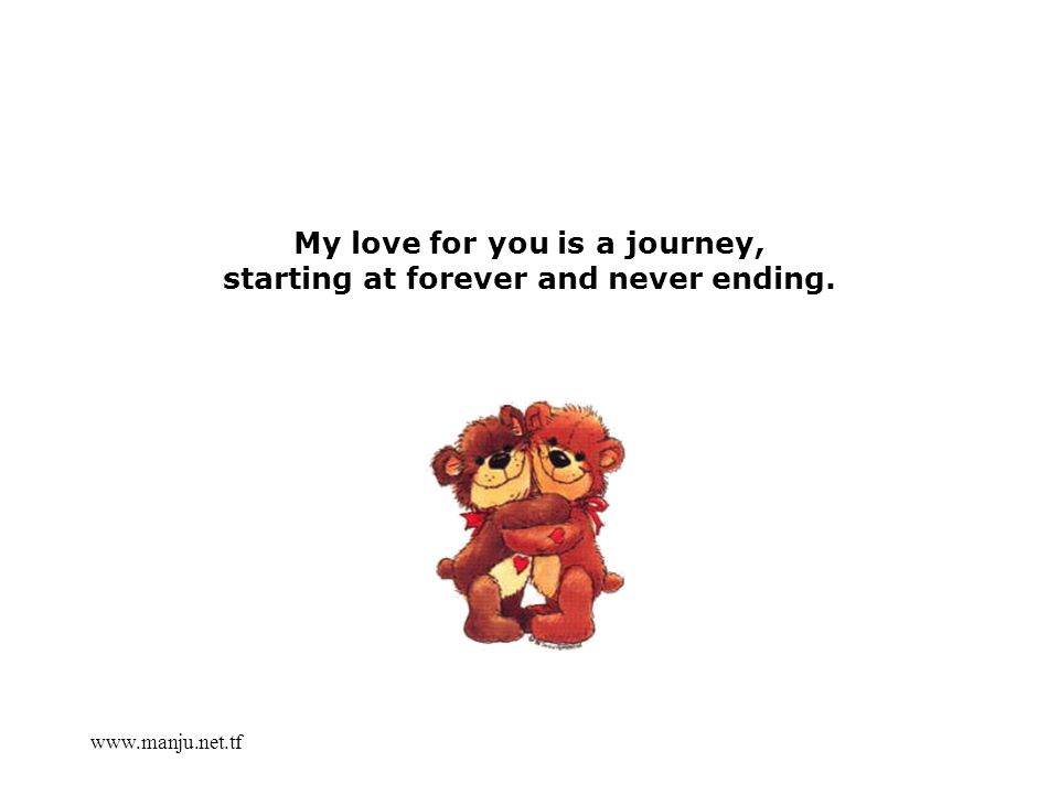 www.manju.net.tf My love for you is a journey, starting at forever and never ending.