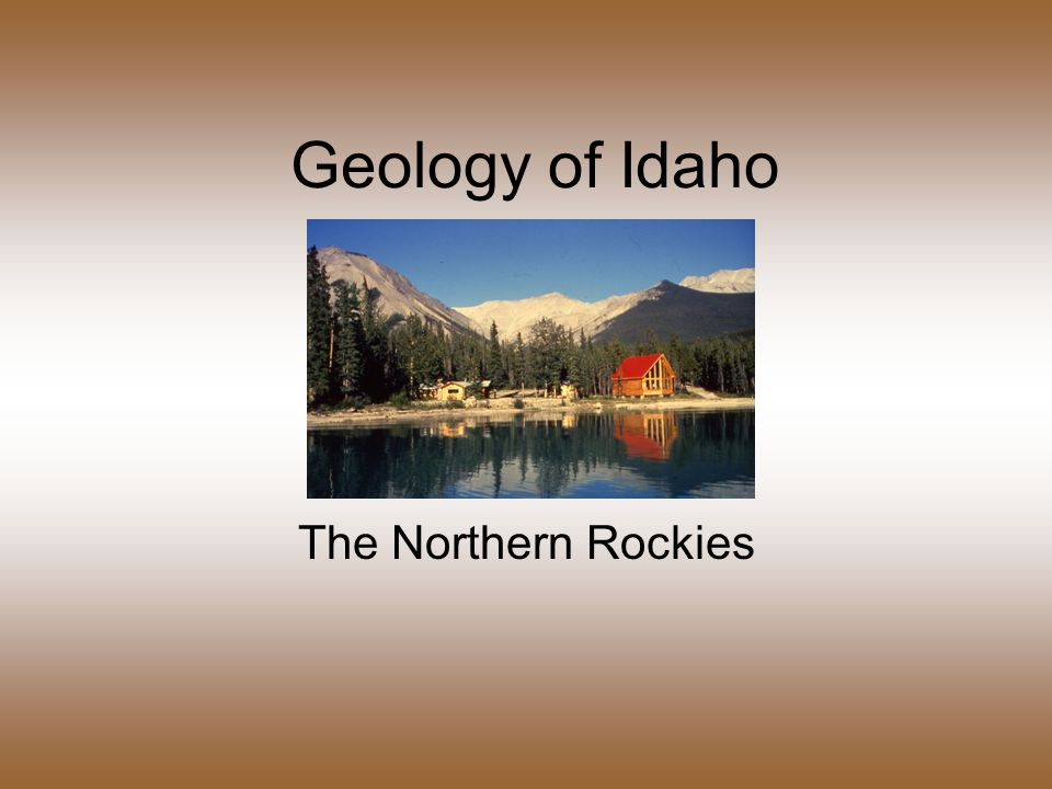 Geology of Idaho The Northern Rockies