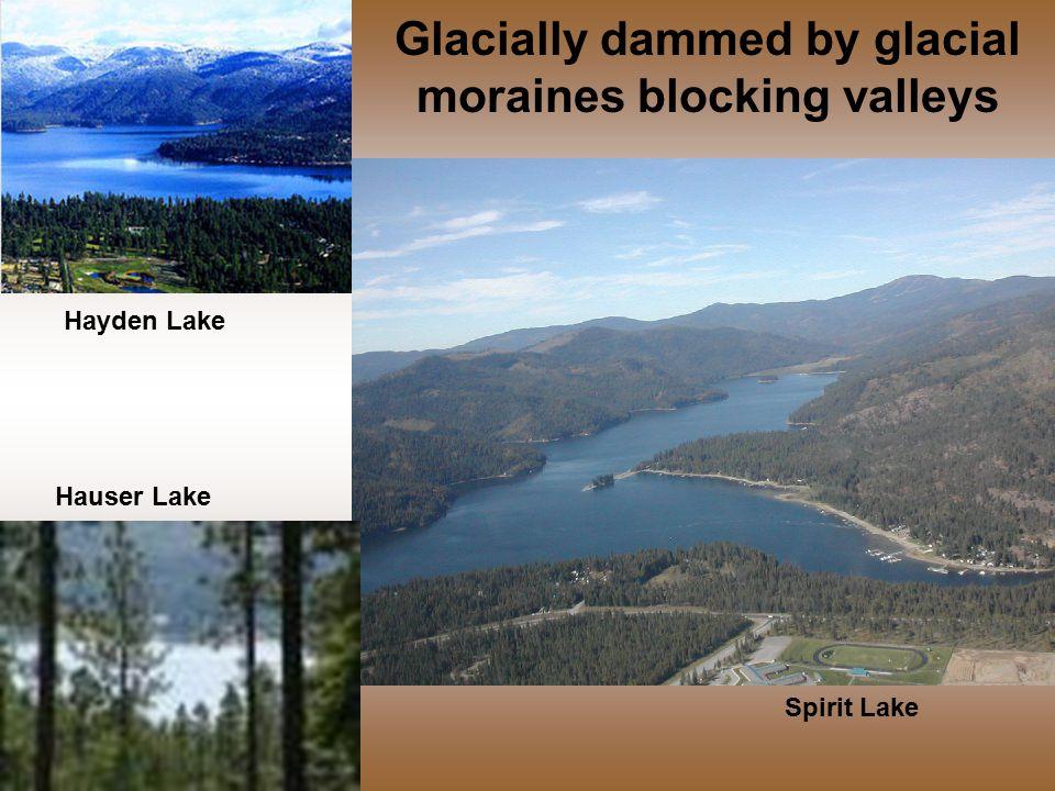 Glacially dammed by glacial moraines blocking valleys Spirit Lake Hauser Lake Hayden Lake