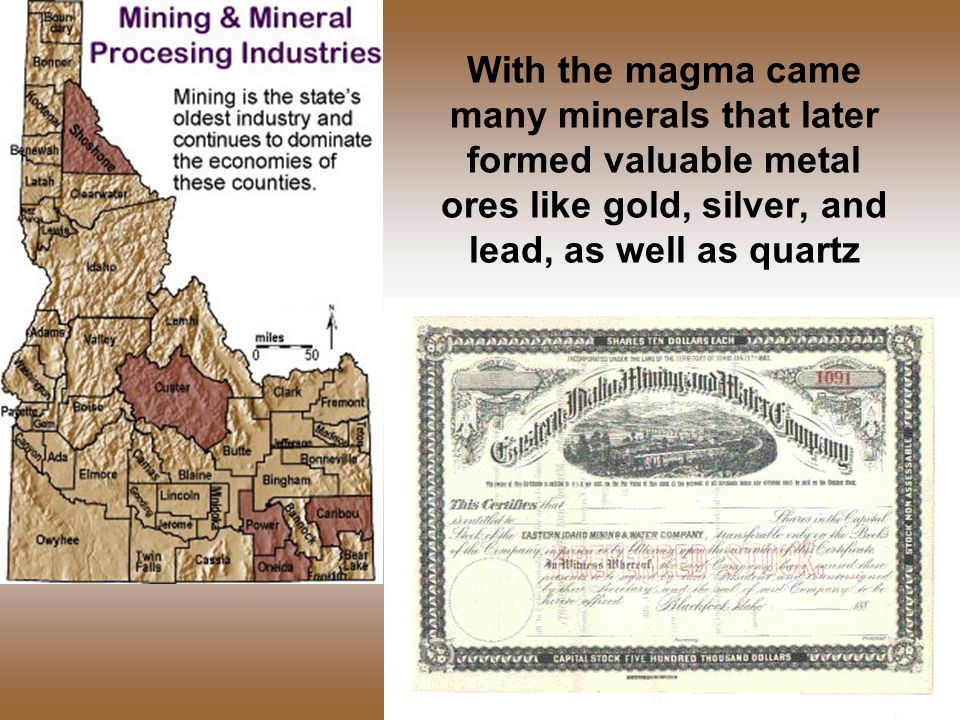 With the magma came many minerals that later formed valuable metal ores like gold, silver, and lead, as well as quartz