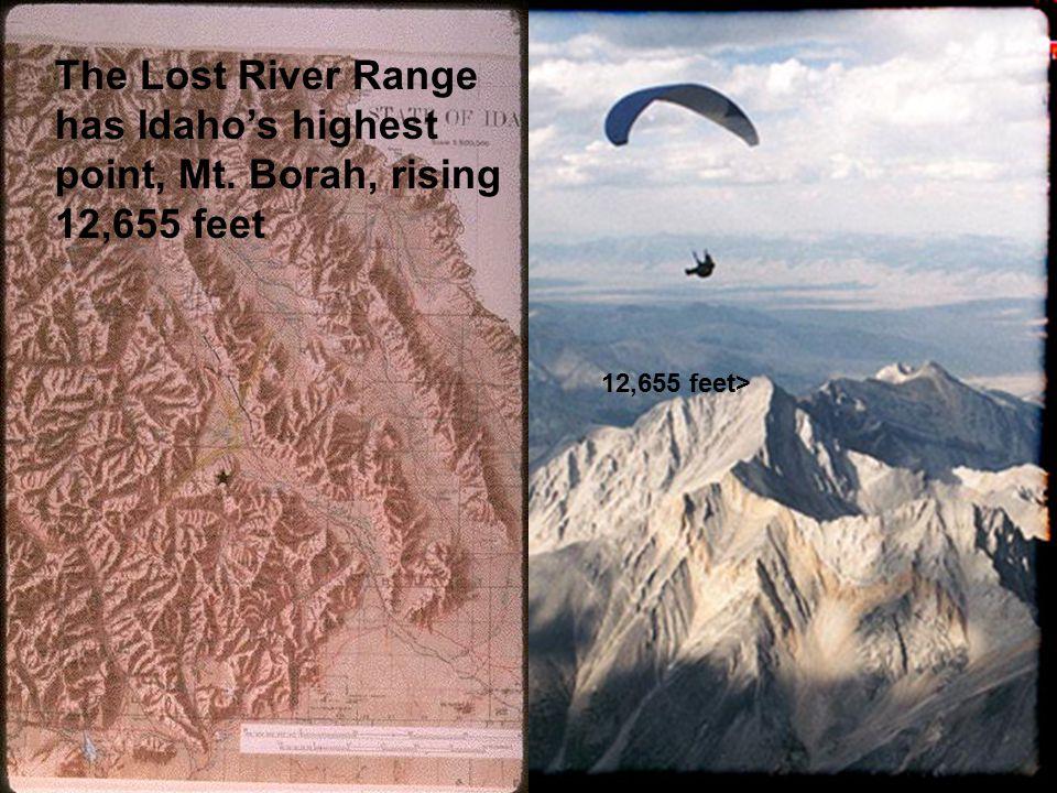 12,655 feet> The Lost River Range has Idaho's highest point, Mt. Borah, rising 12,655 feet