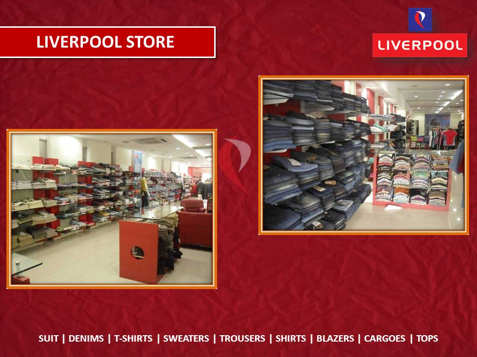 LIVERPOOL STORE SUIT | DENIMS | T-SHIRTS | SWEATERS | TROUSERS | SHIRTS | BLAZERS | CARGOES | TOPS