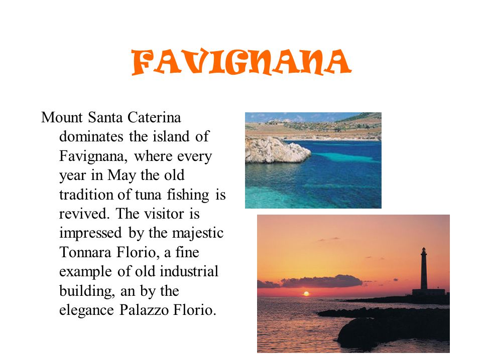 FAVIGNANA Mount Santa Caterina dominates the island of Favignana, where every year in May the old tradition of tuna fishing is revived.