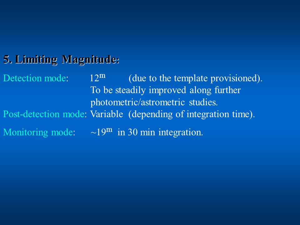 5.Limiting Magnitude : Detection mode: 12 m (due to the template provisioned).