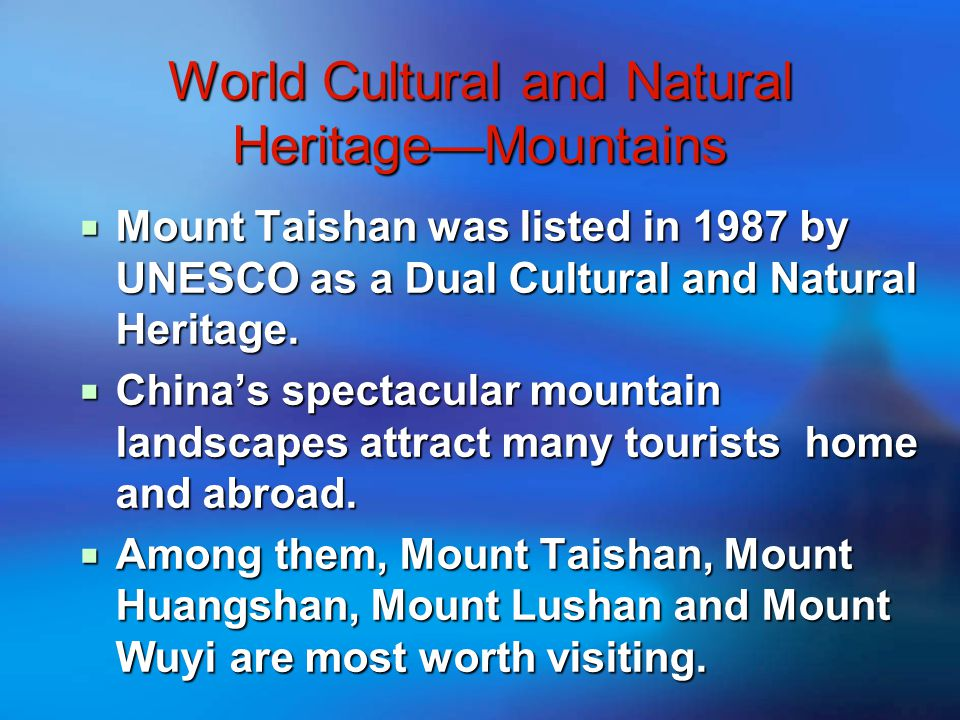 World Cultural and Natural Heritage—Mountains  Mount Taishan was listed in 1987 by UNESCO as a Dual Cultural and Natural Heritage.