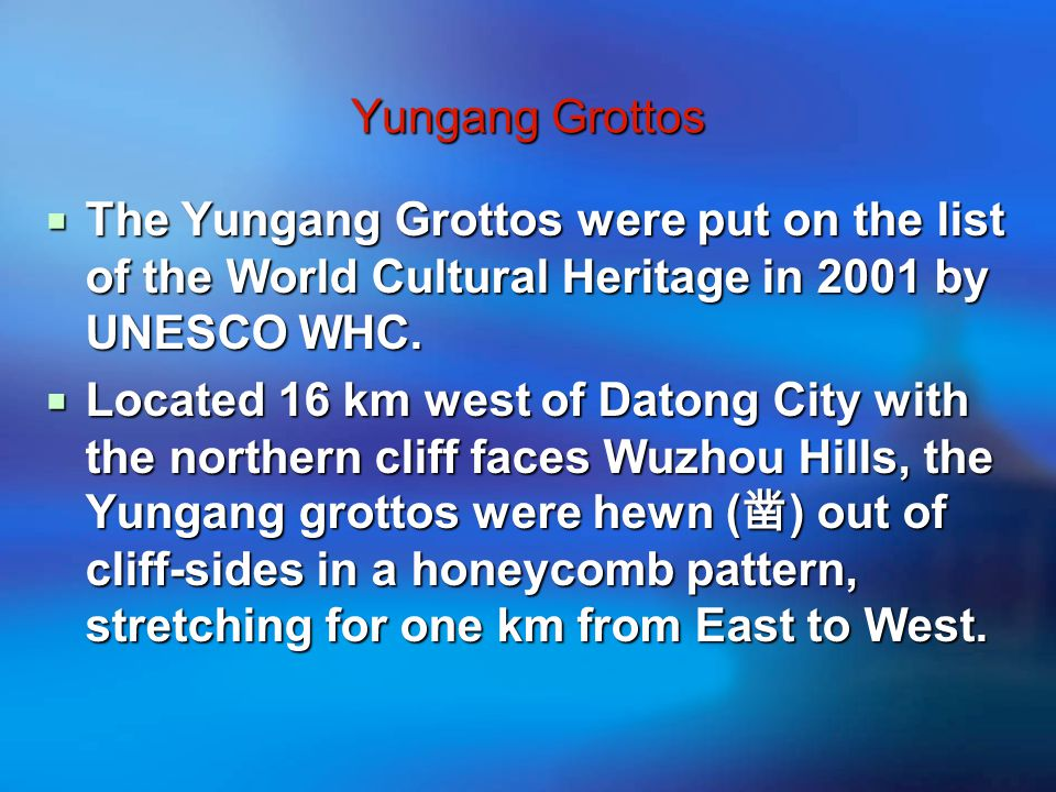 Yungang Grottos  The Yungang Grottos were put on the list of the World Cultural Heritage in 2001 by UNESCO WHC.