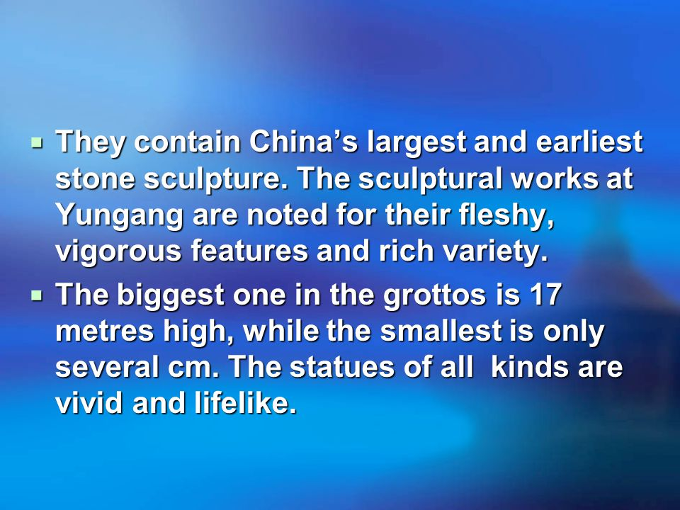  They contain China's largest and earliest stone sculpture.