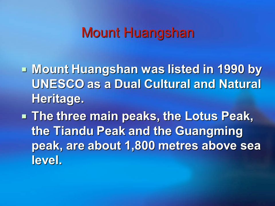 Mount Huangshan  Mount Huangshan was listed in 1990 by UNESCO as a Dual Cultural and Natural Heritage.