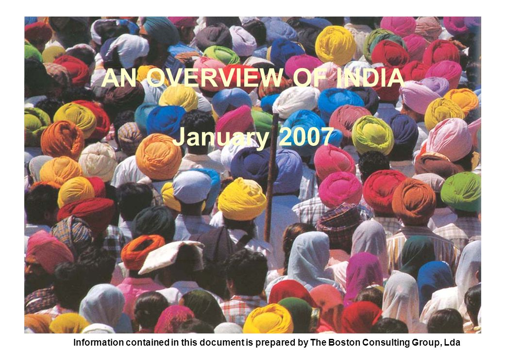 AN OVERVIEW OF INDIA January 2007 Information contained in this document is prepared by The Boston Consulting Group, Lda