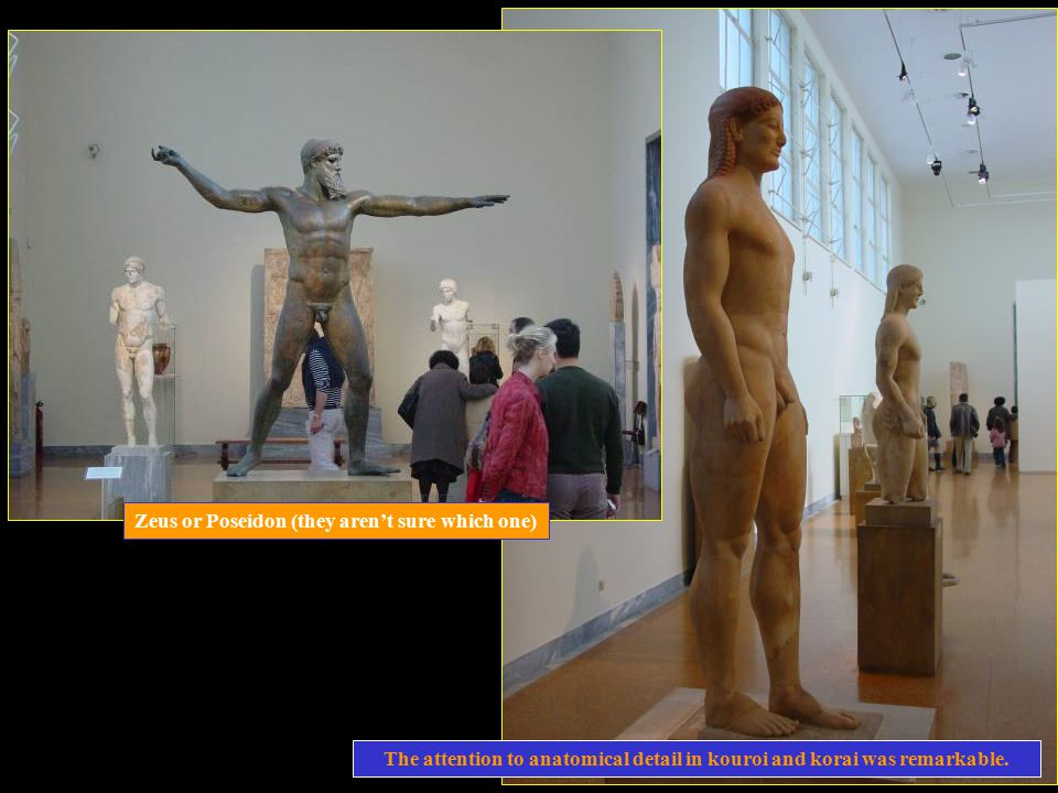 Kouros (male) Kore (female) The next day was slotted for the National Archaeological Museum. Once the Greeks attained the skill to produce natural lif