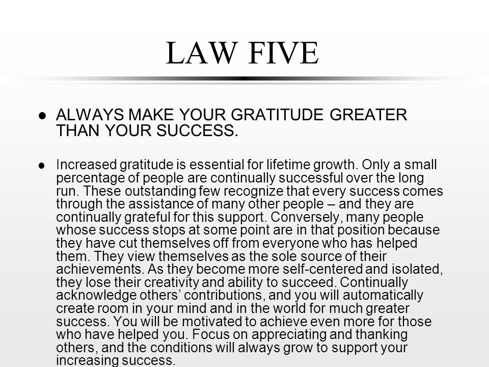 LAW FIVE l ALWAYS MAKE YOUR GRATITUDE GREATER THAN YOUR SUCCESS.