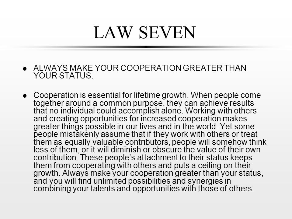 LAW SEVEN l ALWAYS MAKE YOUR COOPERATION GREATER THAN YOUR STATUS.
