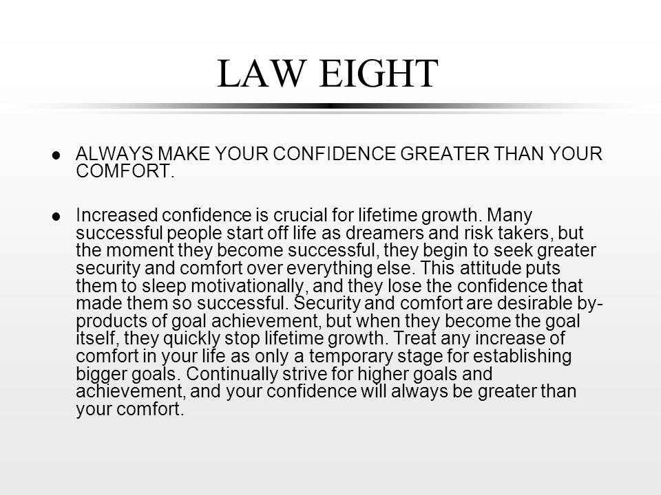 LAW EIGHT l ALWAYS MAKE YOUR CONFIDENCE GREATER THAN YOUR COMFORT.