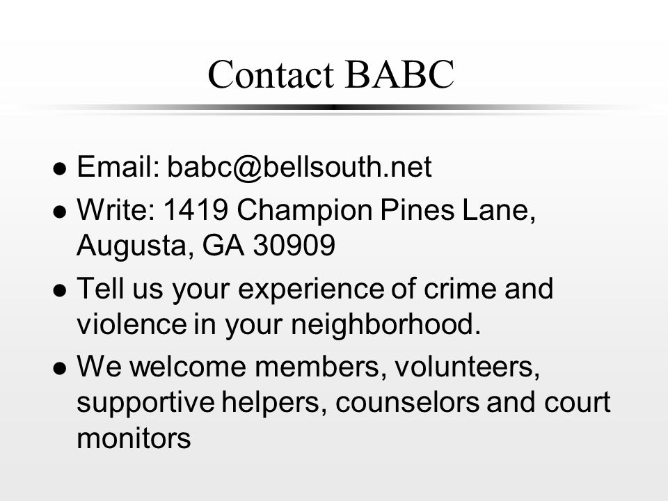 Contact BABC l Email: babc@bellsouth.net l Write: 1419 Champion Pines Lane, Augusta, GA 30909 l Tell us your experience of crime and violence in your neighborhood.
