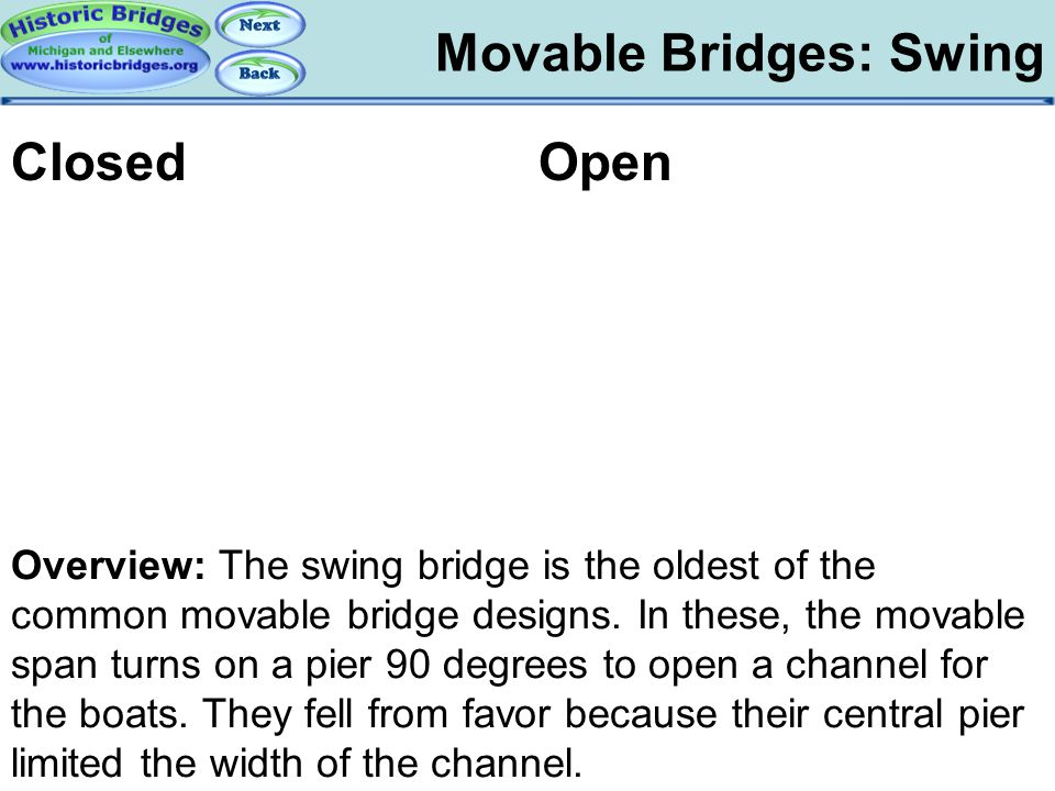 Movable Bridges: Swing Movable – Swing Overview Overview: The swing bridge is the oldest of the common movable bridge designs. In these, the movable s