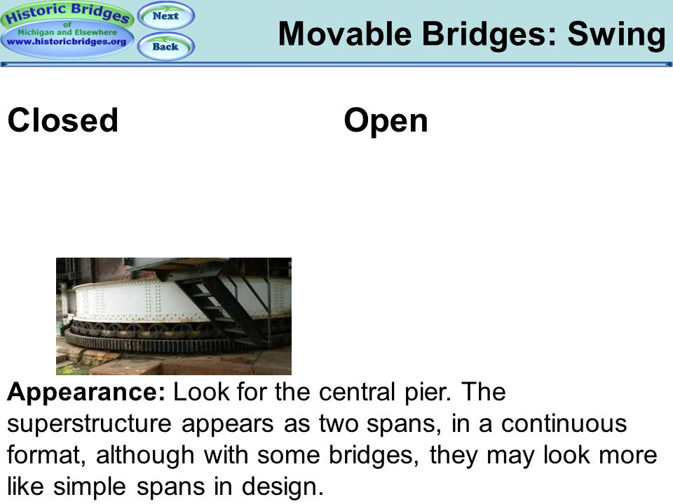 Movable Bridges: Swing Movable – Swing Appearance Appearance: Look for the central pier. The superstructure appears as two spans, in a continuous form