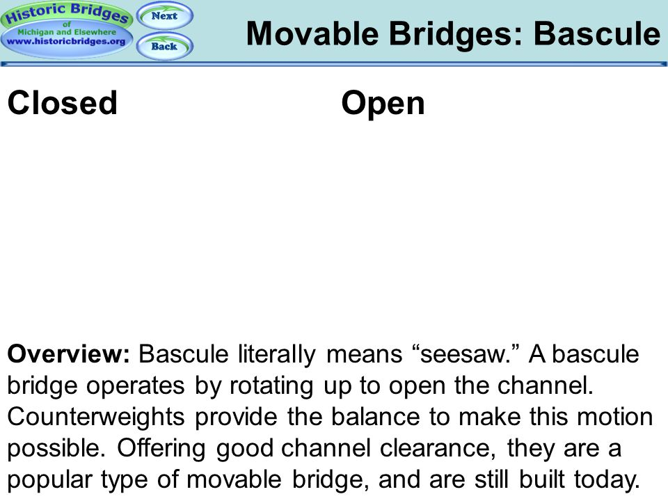 """Movable Bridges: Bascule Movable – Bascule Overview Overview: Bascule literally means """"seesaw."""" A bascule bridge operates by rotating up to open the c"""