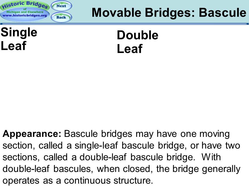 Movable Bridges: Bascule Movable – Bascule Appearance Appearance: Bascule bridges may have one moving section, called a single-leaf bascule bridge, or