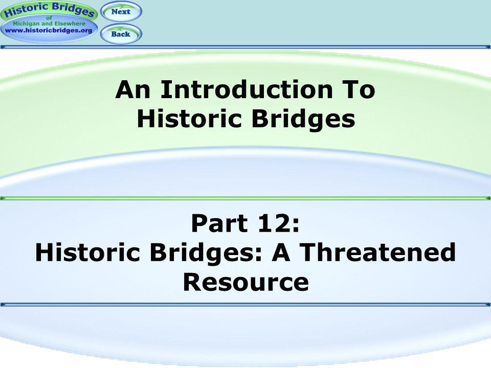 Part 12: Historic Bridges: A Threatened Resource An Introduction To Historic Bridges