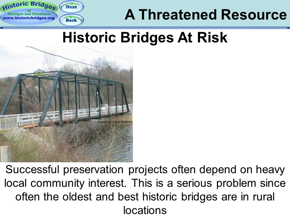 A Threatened Resource Risk – Local Interest Problem Historic Bridges At Risk Successful preservation projects often depend on heavy local community in