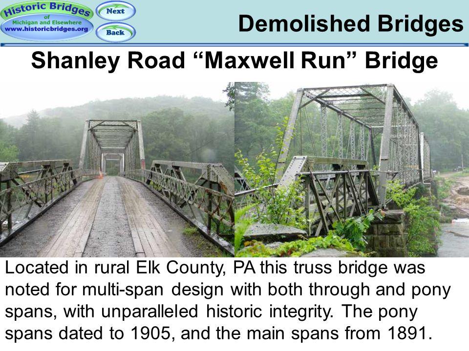 "Demolished Bridges Demolished – Shanley Road Shanley Road ""Maxwell Run"" Bridge Located in rural Elk County, PA this truss bridge was noted for multi-s"