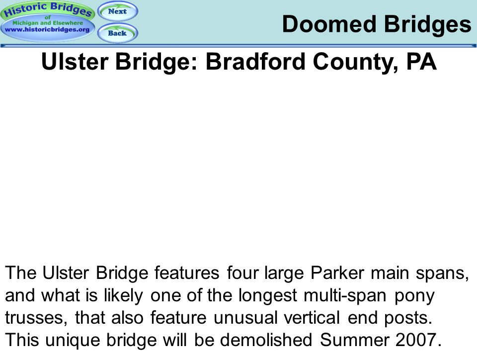 Doomed Bridges Doomed – Ulster Ulster Bridge: Bradford County, PA The Ulster Bridge features four large Parker main spans, and what is likely one of t