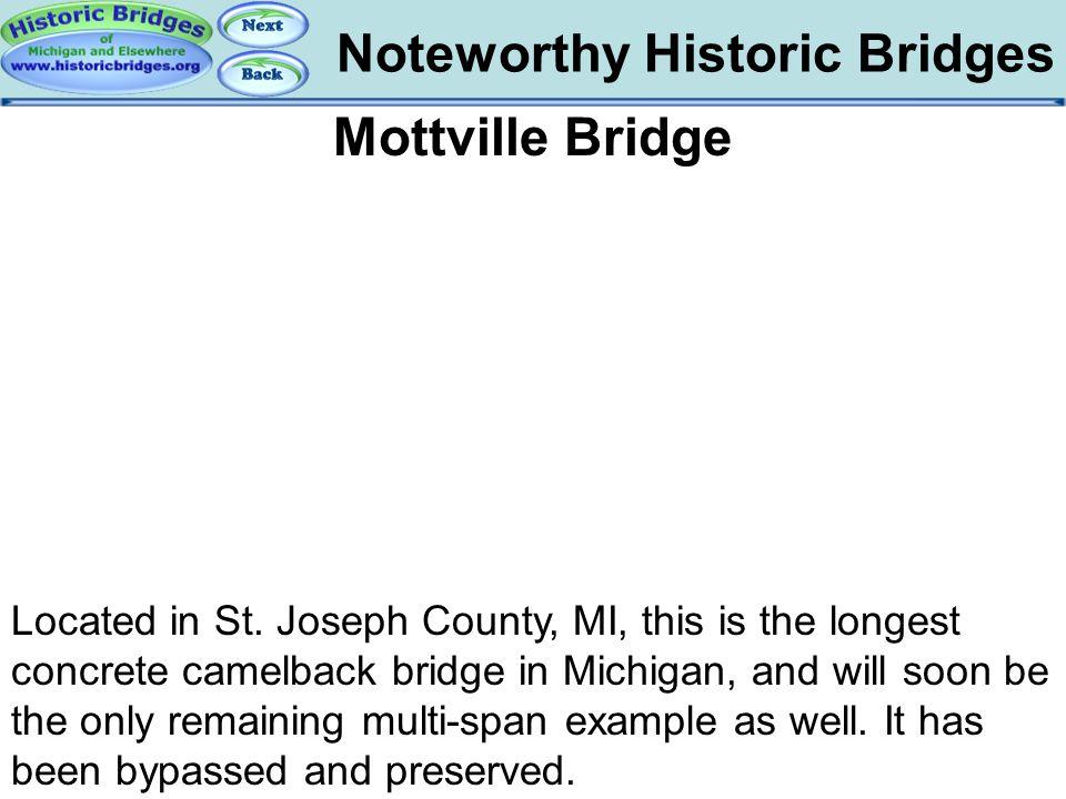 Noteworthy Historic Bridges Bridges - Mottville Mottville Bridge Located in St. Joseph County, MI, this is the longest concrete camelback bridge in Mi