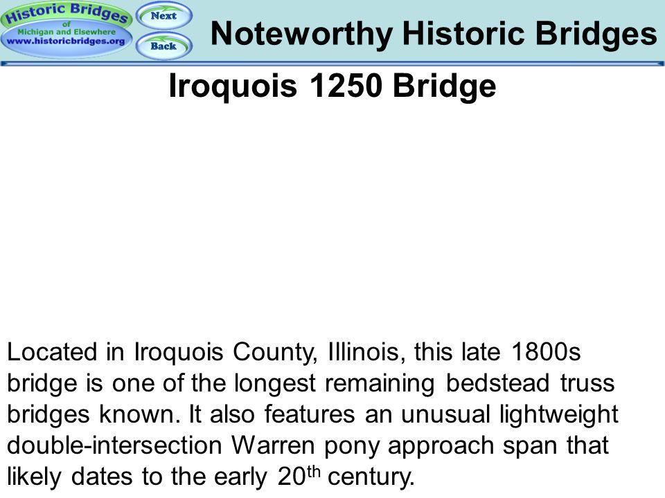 Noteworthy Historic Bridges Bridges - Iroquois Bedstead Iroquois 1250 Bridge Located in Iroquois County, Illinois, this late 1800s bridge is one of th