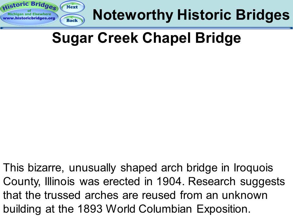 Noteworthy Historic Bridges Bridges - Iroquois Arch Sugar Creek Chapel Bridge This bizarre, unusually shaped arch bridge in Iroquois County, Illinois