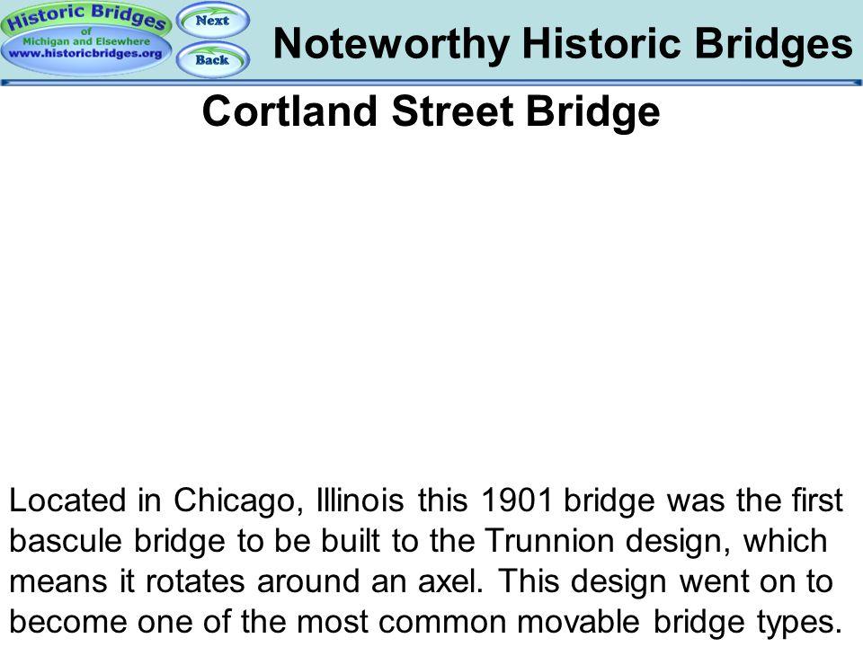 Noteworthy Historic Bridges Bridges - Cortland Cortland Street Bridge Located in Chicago, Illinois this 1901 bridge was the first bascule bridge to be