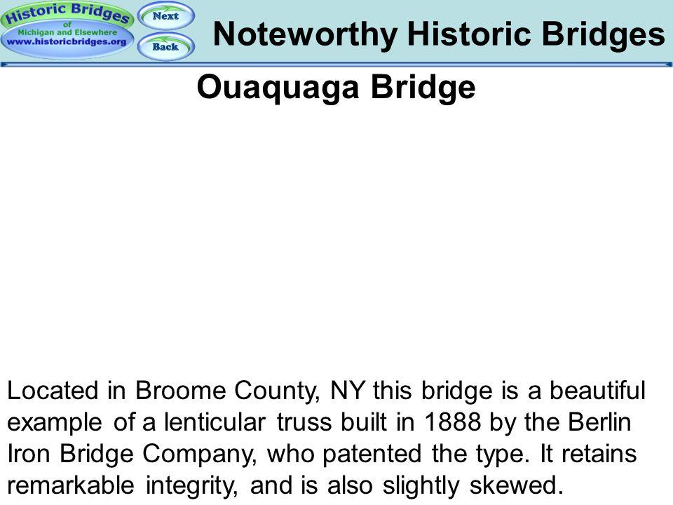 Noteworthy Historic Bridges Bridges - Ouaquaga Ouaquaga Bridge Located in Broome County, NY this bridge is a beautiful example of a lenticular truss b