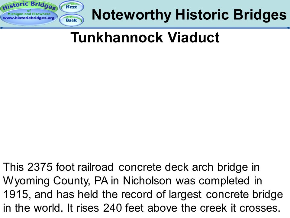 Noteworthy Historic Bridges Bridges – Tunkhannock Tunkhannock Viaduct This 2375 foot railroad concrete deck arch bridge in Wyoming County, PA in Nicho