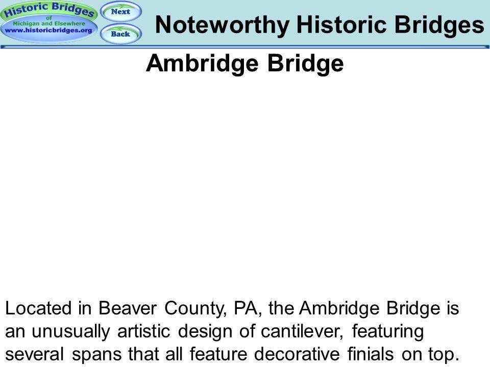 Noteworthy Historic Bridges Bridges – Ambridge Ambridge Bridge Located in Beaver County, PA, the Ambridge Bridge is an unusually artistic design of ca