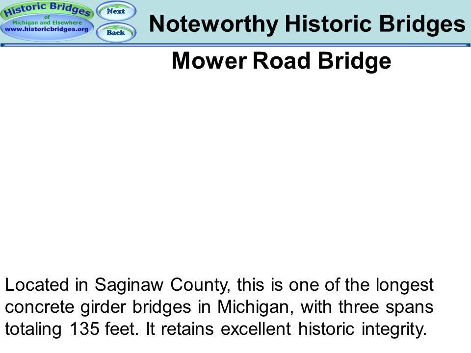 Noteworthy Historic Bridges Bridges – Mower Mower Road Bridge Located in Saginaw County, this is one of the longest concrete girder bridges in Michiga