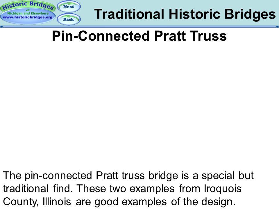 Traditional Historic Bridges Traditional – Pratt Pin-Connected Pratt Truss The pin-connected Pratt truss bridge is a special but traditional find. The