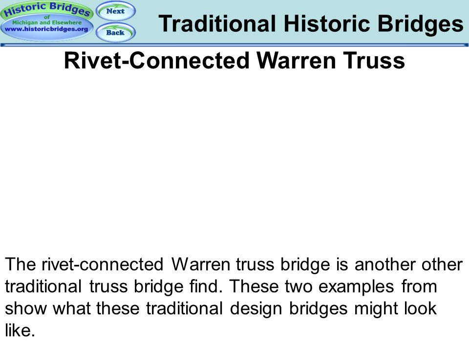 Traditional Historic Bridges Traditional – Warren Rivet-Connected Warren Truss The rivet-connected Warren truss bridge is another other traditional tr