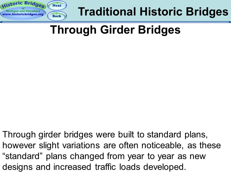 Traditional Historic Bridges Traditional – Concrete Girder Through Girder Bridges Through girder bridges were built to standard plans, however slight