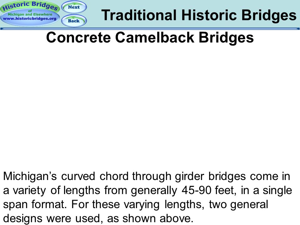 Traditional Historic Bridges Traditional – Concrete Camelback Concrete Camelback Bridges Michigan's curved chord through girder bridges come in a vari