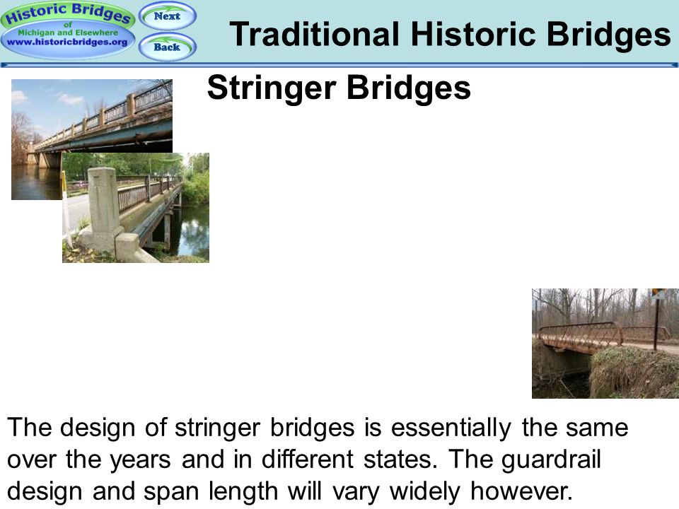 Traditional Historic Bridges Traditional – Stringer Bridges Stringer Bridges The design of stringer bridges is essentially the same over the years and