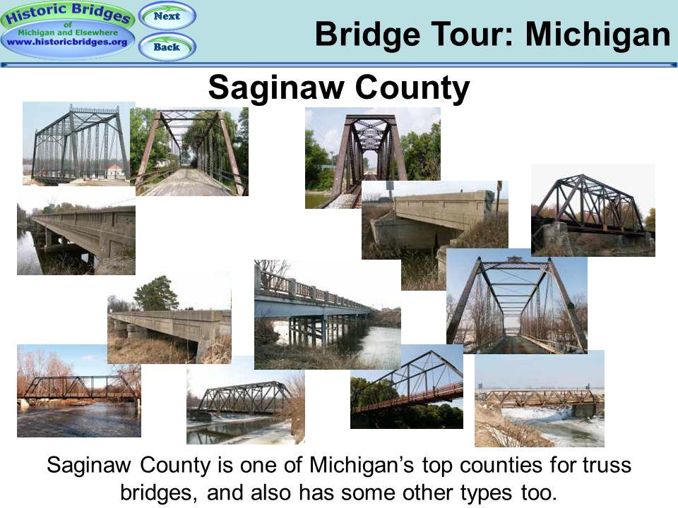 Bridge Tour: Michigan Tour: MI: Saginaw County Saginaw County Saginaw County is one of Michigan's top counties for truss bridges, and also has some ot