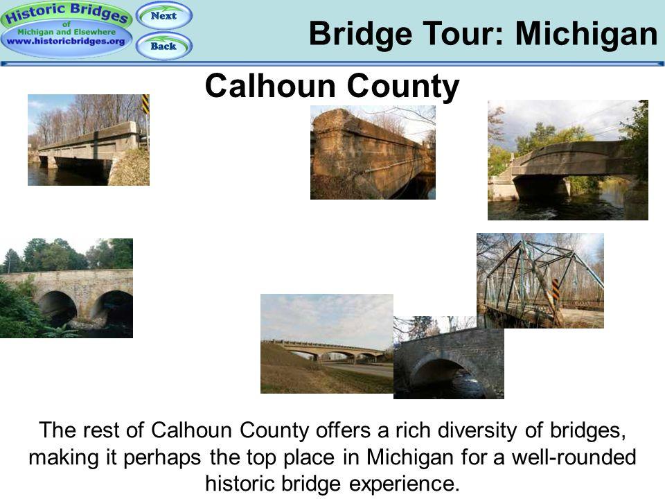 Bridge Tour: Michigan Tour: MI: Calhoun County Calhoun County The rest of Calhoun County offers a rich diversity of bridges, making it perhaps the top