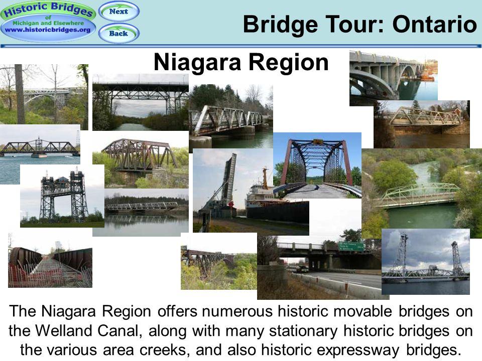 Bridge Tour: Ontario Tour: ON: Niagara Region Niagara Region The Niagara Region offers numerous historic movable bridges on the Welland Canal, along w