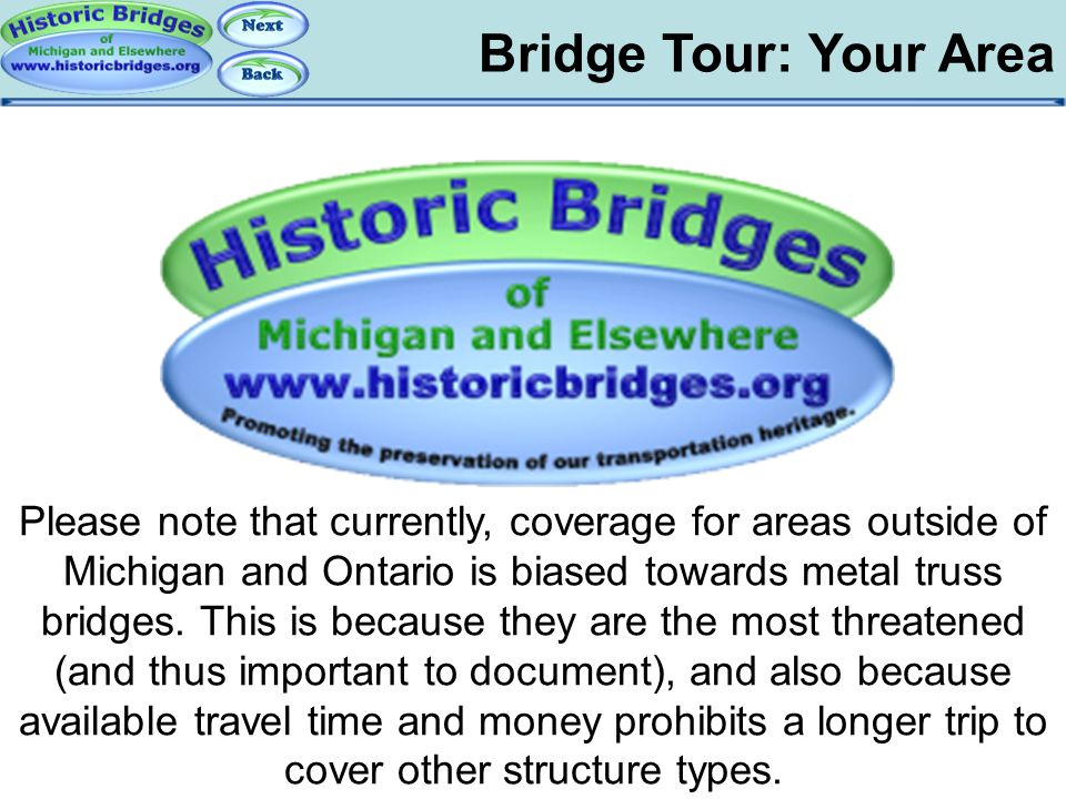 Bridge Tour: Your Area Tour: Your Area Please note that currently, coverage for areas outside of Michigan and Ontario is biased towards metal truss br
