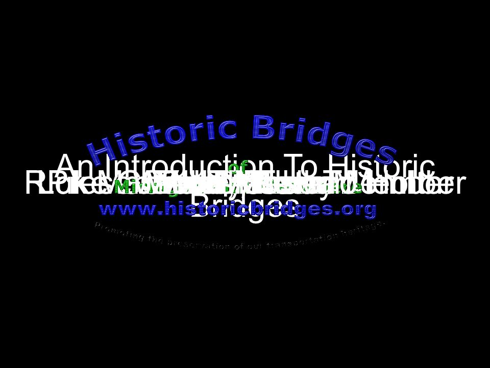 Eric DeLonyLuke Gordon, Team MemberPresented By Nathan Holth An Introduction To Historic Bridges Rick McOmber, Team Member Logo and Title With Thanks
