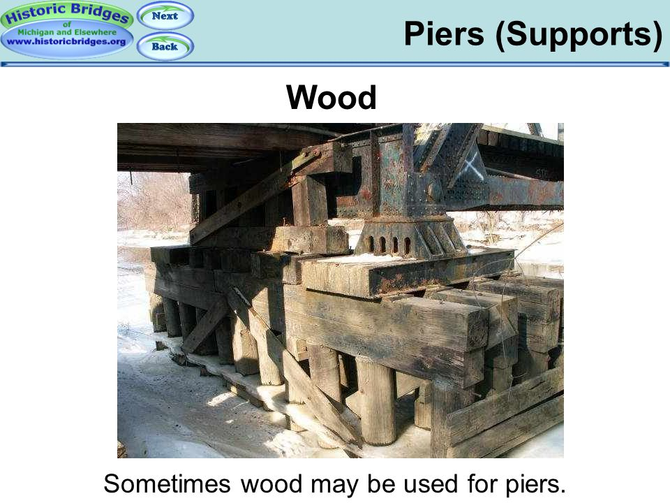 Piers (Supports) Substructures - Wood Wood Sometimes wood may be used for piers.