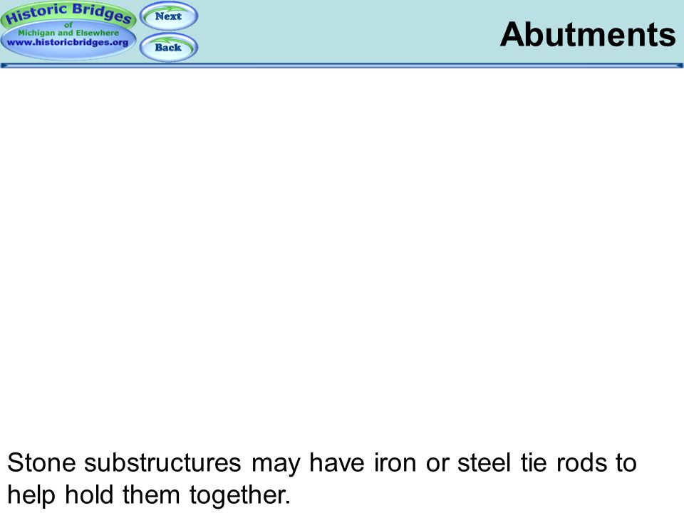 Abutments Substructures - Abutments Stone substructures may have iron or steel tie rods to help hold them together.