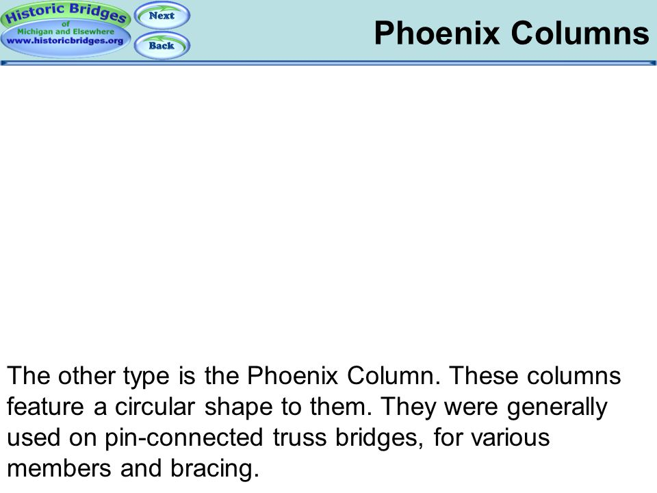 Phoenix Columns Iron and Steel – Phoenix Columns The other type is the Phoenix Column. These columns feature a circular shape to them. They were gener