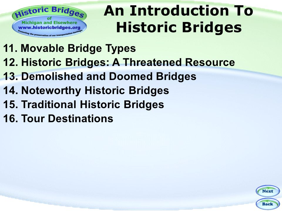 Table of Contents: Page 2 An Introduction To Historic Bridges 11. Movable Bridge Types 12. Historic Bridges: A Threatened Resource 13. Demolished and